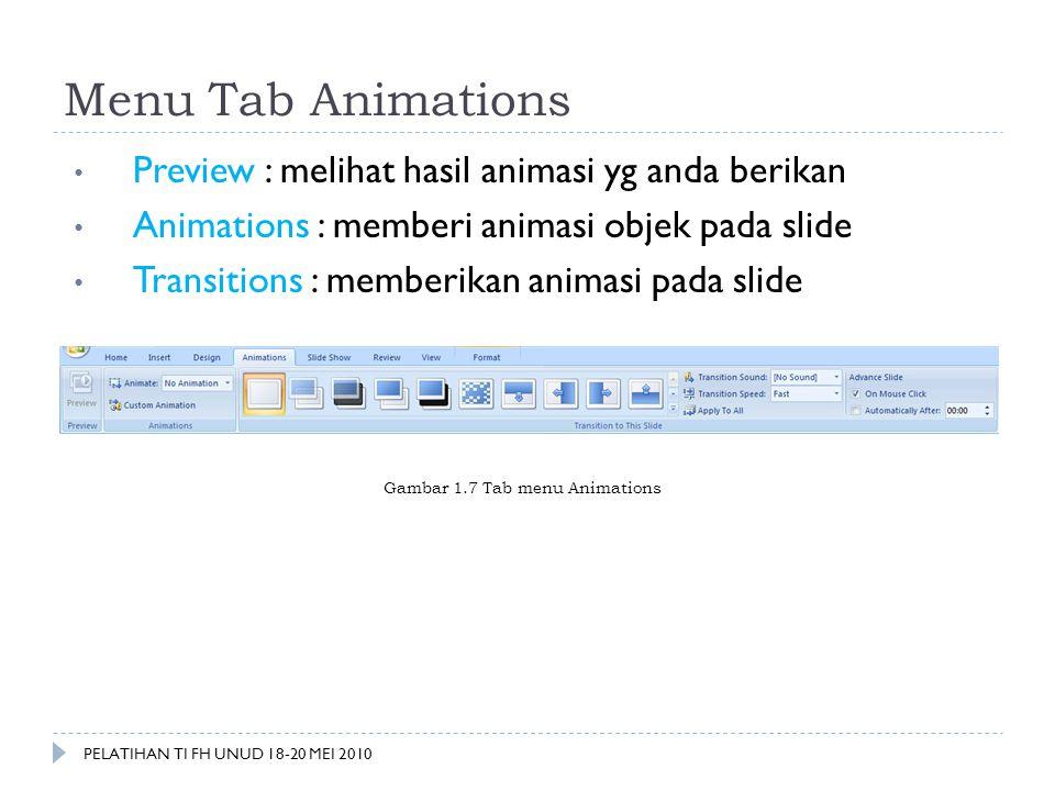 Menu Tab Animations • Preview : melihat hasil animasi yg anda berikan • Animations : memberi animasi objek pada slide • Transitions : memberikan anima