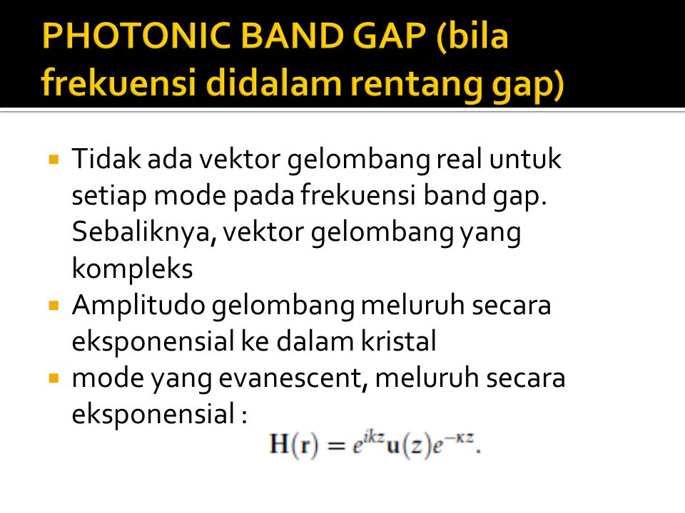  Tidak ada vektor gelombang real untuk setiap mode pada frekuensi band gap. Sebaliknya, vektor gelombang yang kompleks  Amplitudo gelombang meluruh