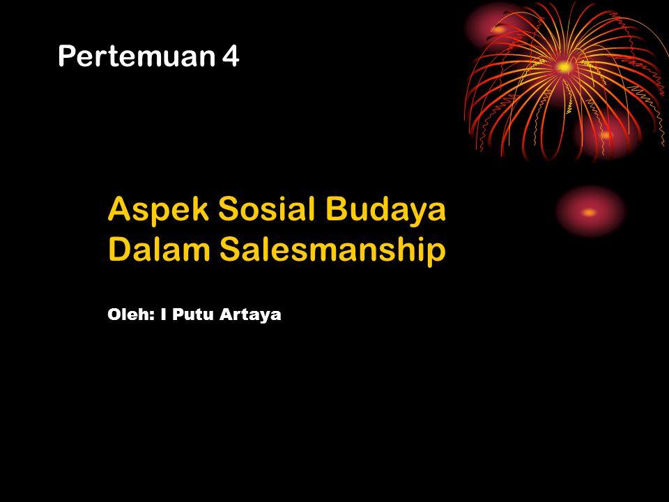 Pertemuan 4 Aspek Sosial Budaya Dalam Salesmanship Oleh: I Putu Artaya
