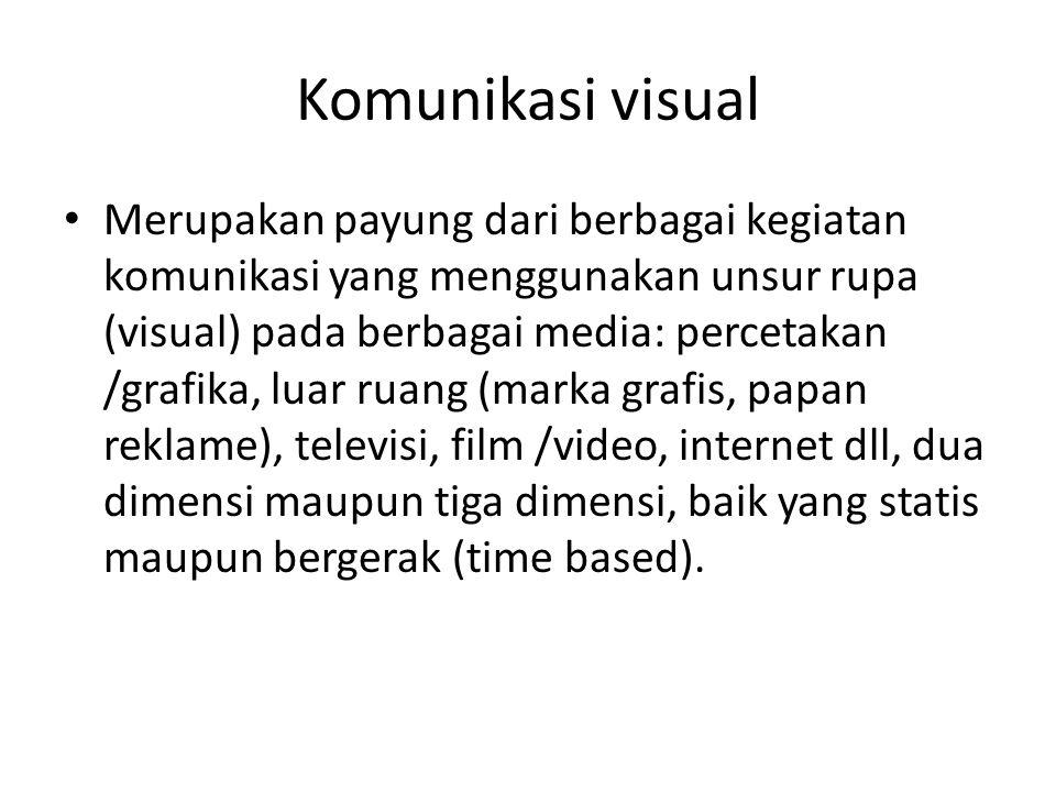 Komunikasi visual • Merupakan payung dari berbagai kegiatan komunikasi yang menggunakan unsur rupa (visual) pada berbagai media: percetakan /grafika,