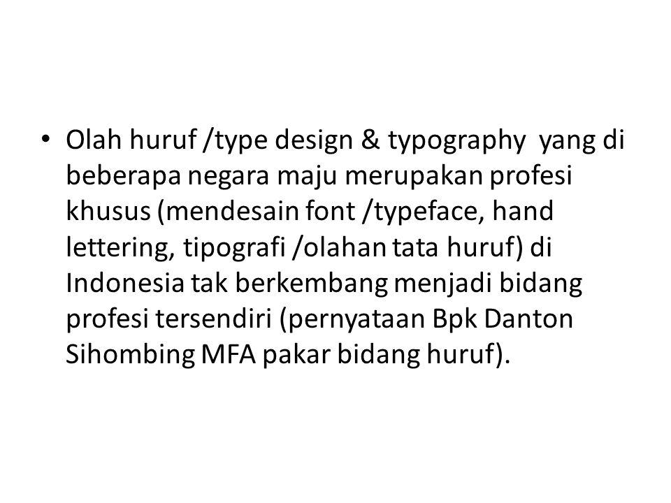 • Olah huruf /type design & typography yang di beberapa negara maju merupakan profesi khusus (mendesain font /typeface, hand lettering, tipografi /ola