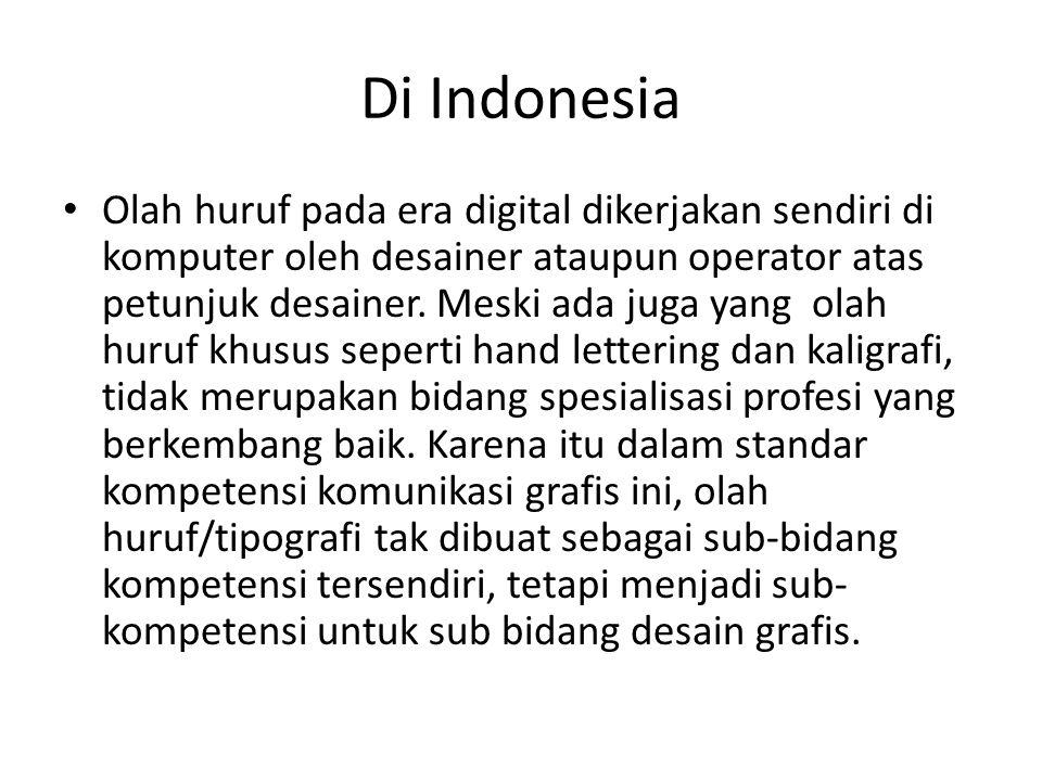 Di Indonesia • Olah huruf pada era digital dikerjakan sendiri di komputer oleh desainer ataupun operator atas petunjuk desainer. Meski ada juga yang o