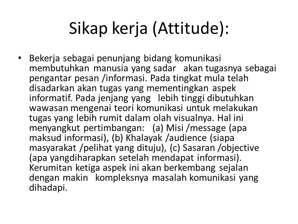 Sikap kerja (Attitude): • Bekerja sebagai penunjang bidang komunikasi membutuhkan manusia yang sadar akan tugasnya sebagai pengantar pesan /informasi.