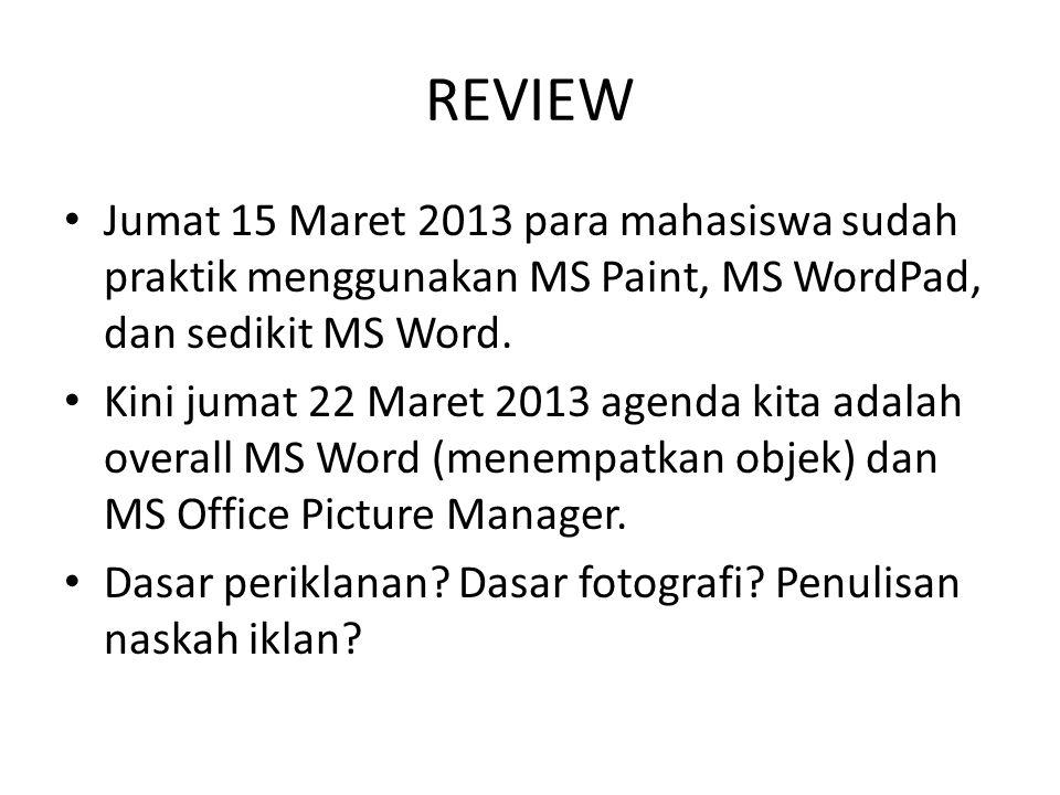 REVIEW • Jumat 15 Maret 2013 para mahasiswa sudah praktik menggunakan MS Paint, MS WordPad, dan sedikit MS Word. • Kini jumat 22 Maret 2013 agenda kit