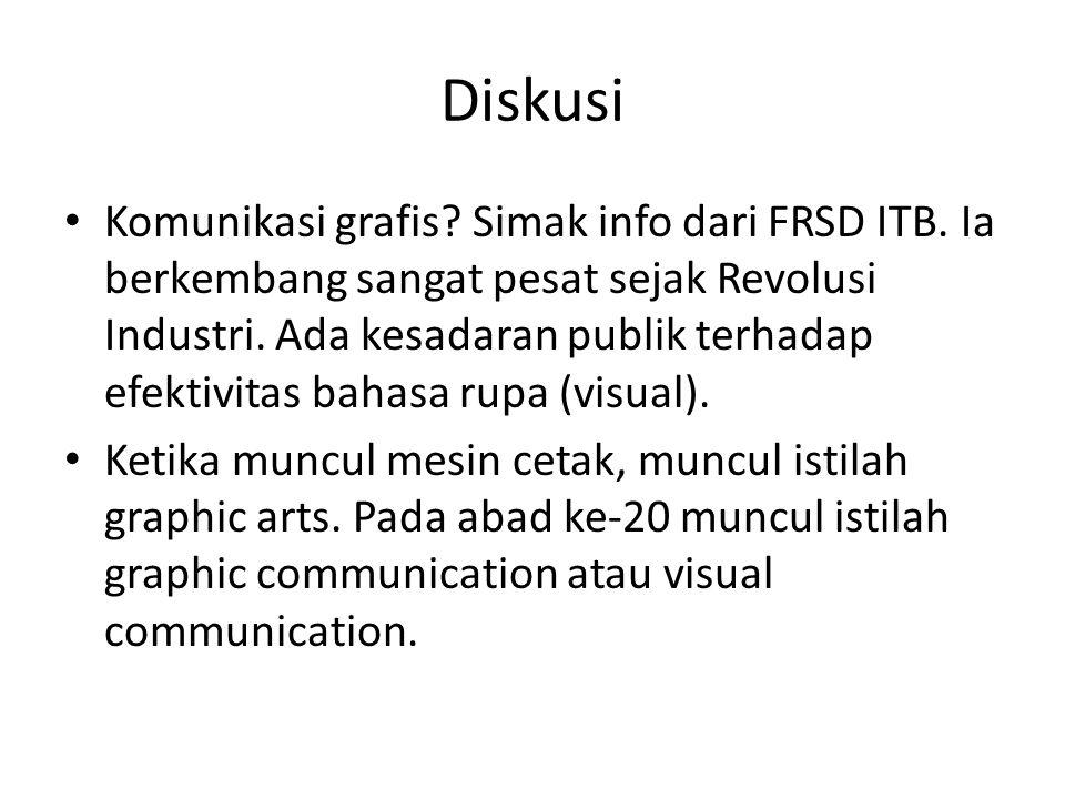 Diskusi • Komunikasi grafis? Simak info dari FRSD ITB. Ia berkembang sangat pesat sejak Revolusi Industri. Ada kesadaran publik terhadap efektivitas b