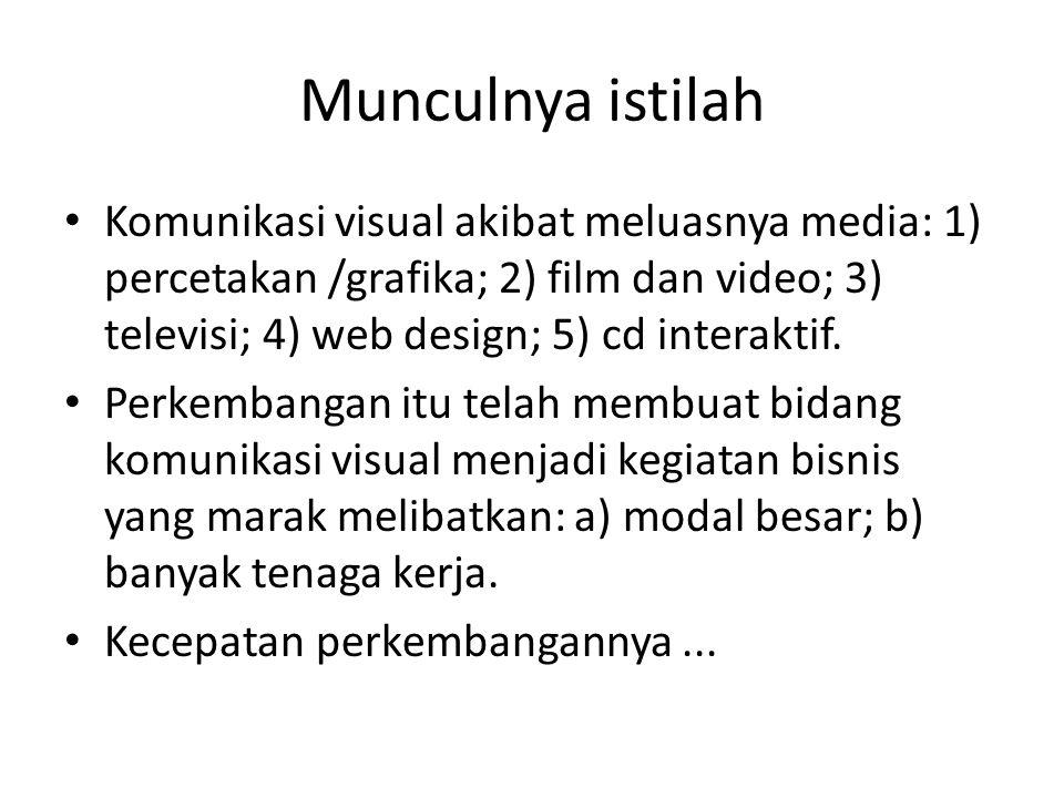 Munculnya istilah • Komunikasi visual akibat meluasnya media: 1) percetakan /grafika; 2) film dan video; 3) televisi; 4) web design; 5) cd interaktif.