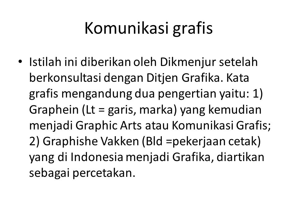 Komunikasi grafis • Istilah ini diberikan oleh Dikmenjur setelah berkonsultasi dengan Ditjen Grafika. Kata grafis mengandung dua pengertian yaitu: 1)