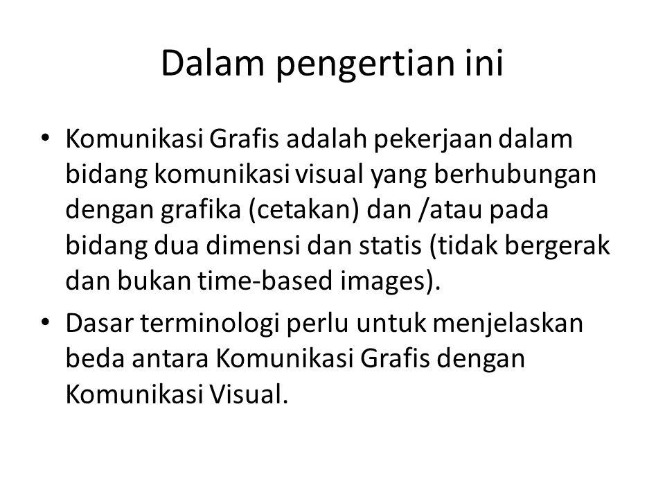 Dalam pengertian ini • Komunikasi Grafis adalah pekerjaan dalam bidang komunikasi visual yang berhubungan dengan grafika (cetakan) dan /atau pada bida