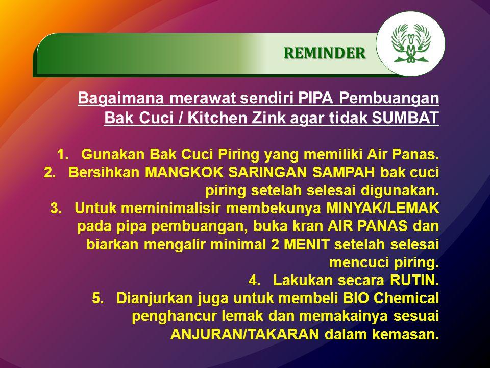 .…………… REMINDER Bagaimana merawat sendiri PIPA Pembuangan Bak Cuci / Kitchen Zink agar tidak SUMBAT 1.Gunakan Bak Cuci Piring yang memiliki Air Panas.
