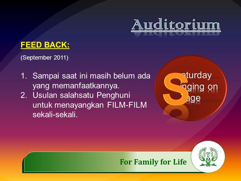 .……………..…………… For Family for Life FEED BACK: (September 2011) 1.Sampai saat ini masih belum ada yang memanfaatkannya. 2.Usulan salahsatu Penghuni untu