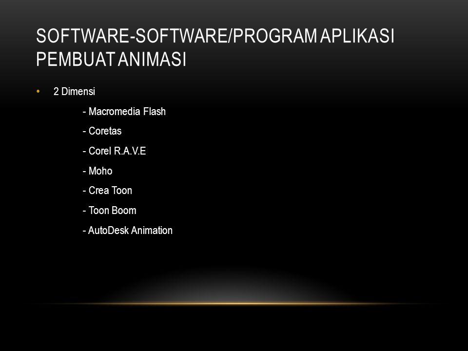 SOFTWARE-SOFTWARE/PROGRAM APLIKASI PEMBUAT ANIMASI • 2 Dimensi - Macromedia Flash - Coretas - Corel R.A.V.E - Moho - Crea Toon - Toon Boom - AutoDesk