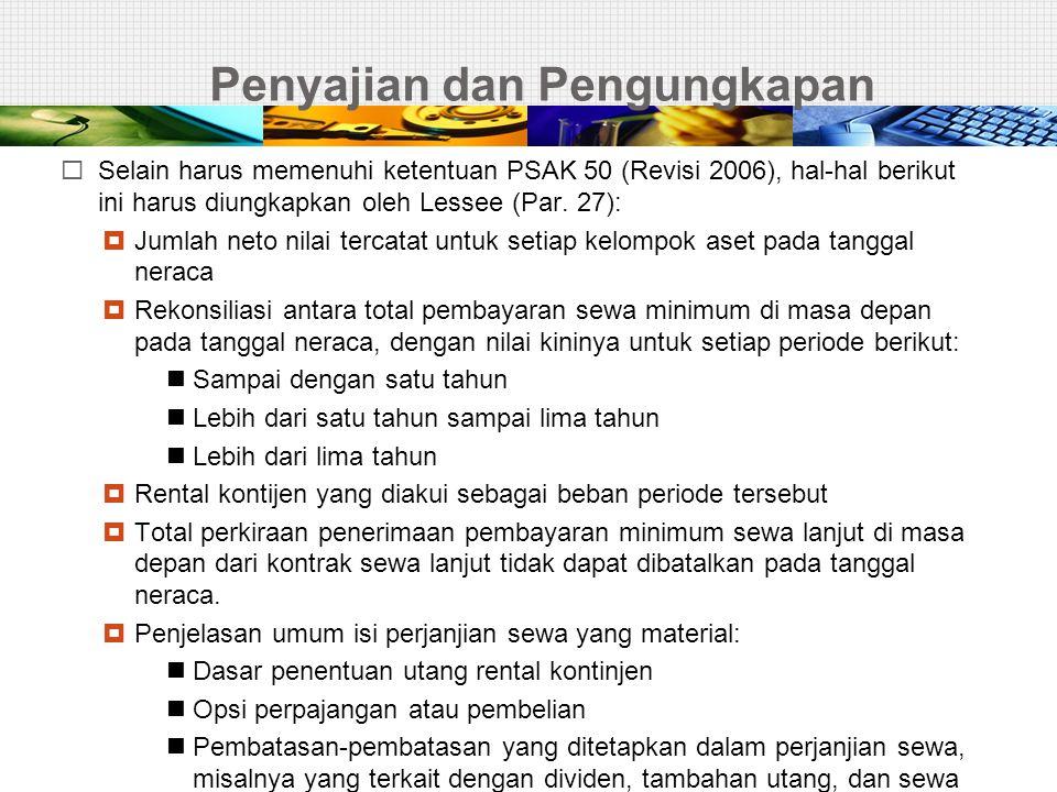 Penyajian dan Pengungkapan  Selain harus memenuhi ketentuan PSAK 50 (Revisi 2006), hal-hal berikut ini harus diungkapkan oleh Lessee (Par. 27):  Jum