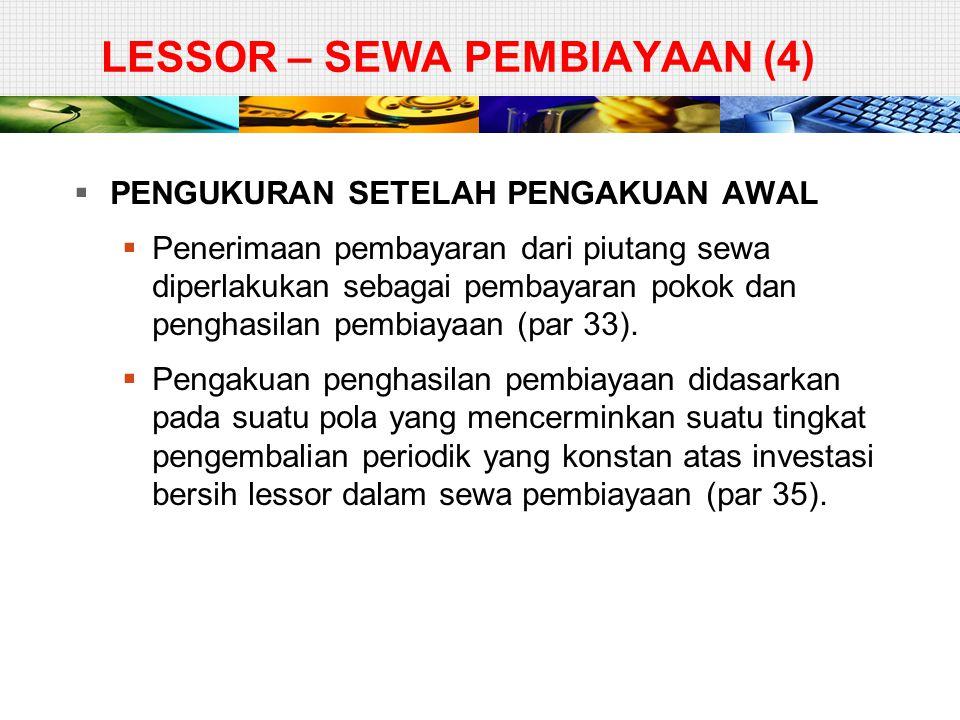 LESSOR – SEWA PEMBIAYAAN (4)  PENGUKURAN SETELAH PENGAKUAN AWAL  Penerimaan pembayaran dari piutang sewa diperlakukan sebagai pembayaran pokok dan p