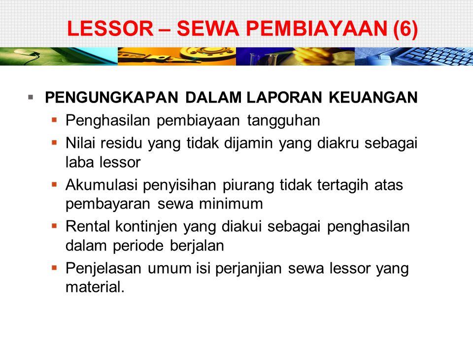 LESSOR – SEWA PEMBIAYAAN (6)  PENGUNGKAPAN DALAM LAPORAN KEUANGAN  Penghasilan pembiayaan tangguhan  Nilai residu yang tidak dijamin yang diakru se
