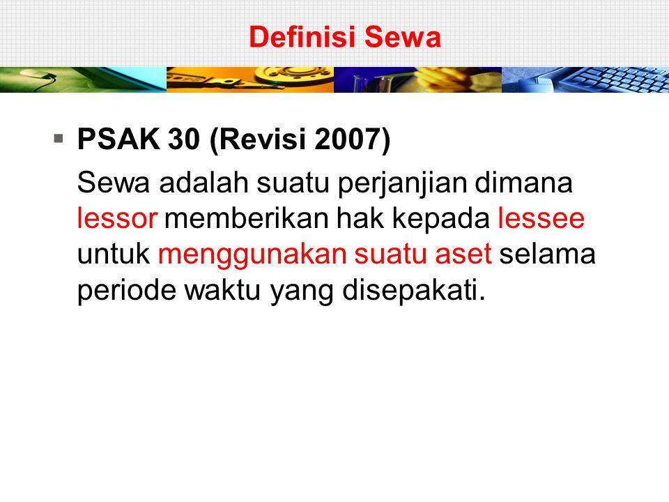 Definisi Sewa  PSAK 30 (Revisi 2007) Sewa adalah suatu perjanjian dimana lessor memberikan hak kepada lessee untuk menggunakan suatu aset selama peri