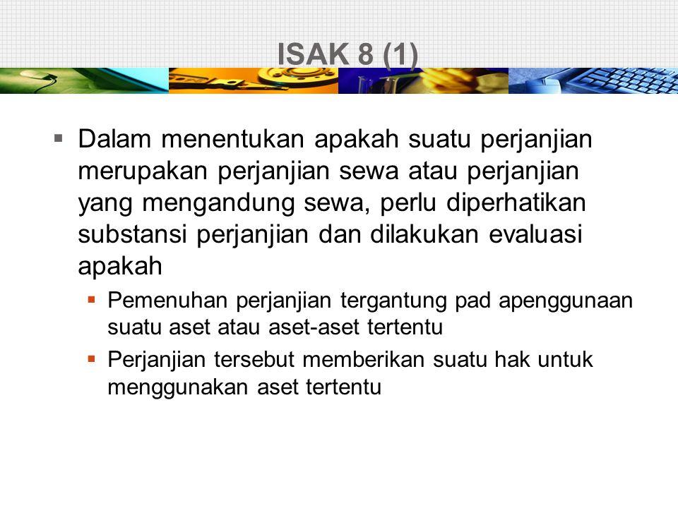 ISAK 8 (1)  Dalam menentukan apakah suatu perjanjian merupakan perjanjian sewa atau perjanjian yang mengandung sewa, perlu diperhatikan substansi per