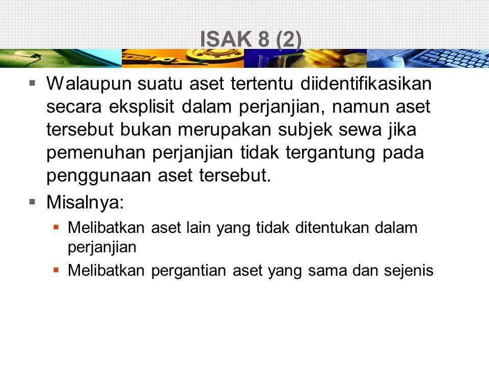 ISAK 8 (2)  Walaupun suatu aset tertentu diidentifikasikan secara eksplisit dalam perjanjian, namun aset tersebut bukan merupakan subjek sewa jika pe