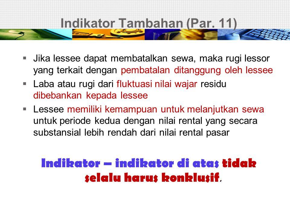 Indikator Tambahan (Par. 11)  Jika lessee dapat membatalkan sewa, maka rugi lessor yang terkait dengan pembatalan ditanggung oleh lessee  Laba atau
