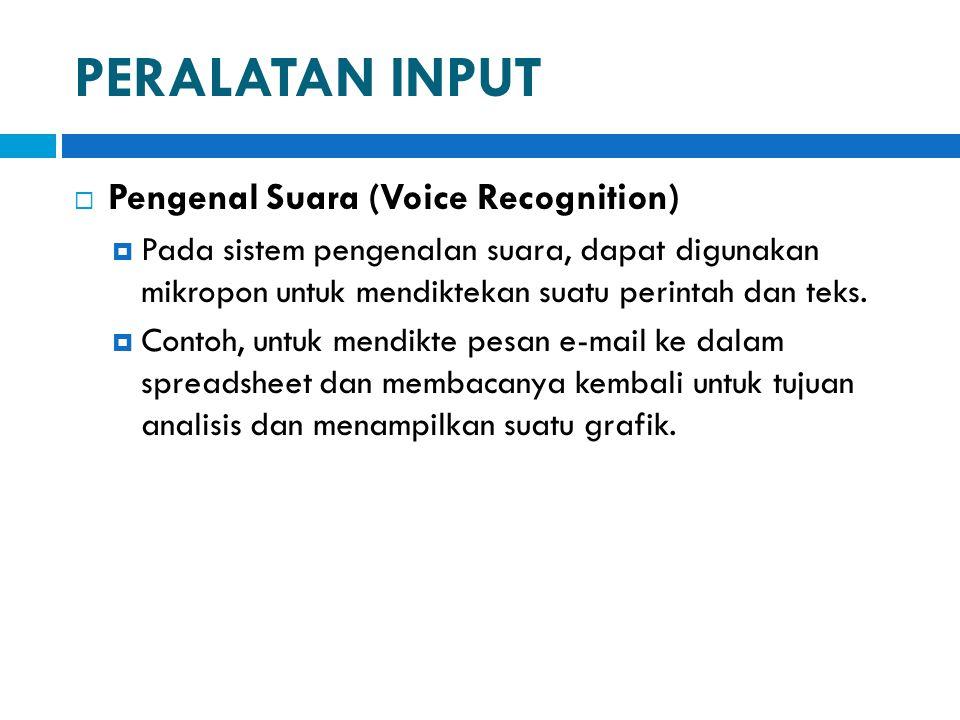 PERALATAN INPUT  Pengenal Suara (Voice Recognition)  Pada sistem pengenalan suara, dapat digunakan mikropon untuk mendiktekan suatu perintah dan tek