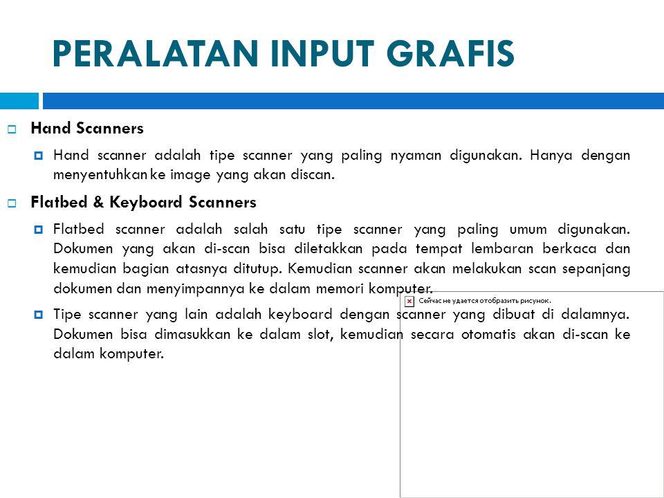 PERALATAN INPUT GRAFIS  Hand Scanners  Hand scanner adalah tipe scanner yang paling nyaman digunakan. Hanya dengan menyentuhkan ke image yang akan d