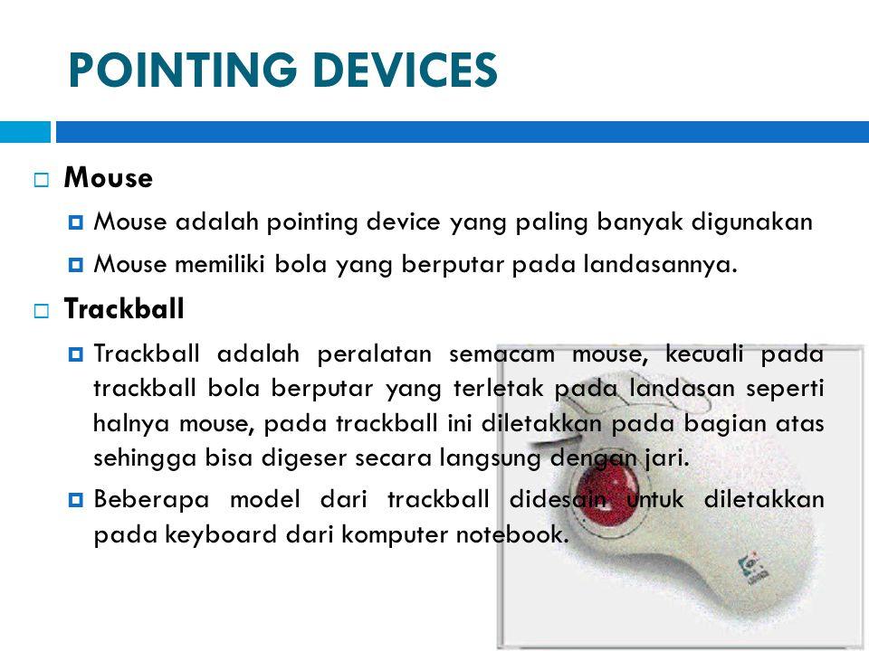 POINTING DEVICES  Mouse  Mouse adalah pointing device yang paling banyak digunakan  Mouse memiliki bola yang berputar pada landasannya.  Trackball