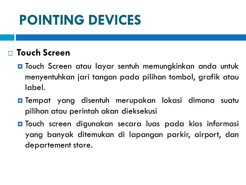 POINTING DEVICES  Touch Screen  Touch Screen atau layar sentuh memungkinkan anda untuk menyentuhkan jari tangan pada pilihan tombol, grafik atau lab