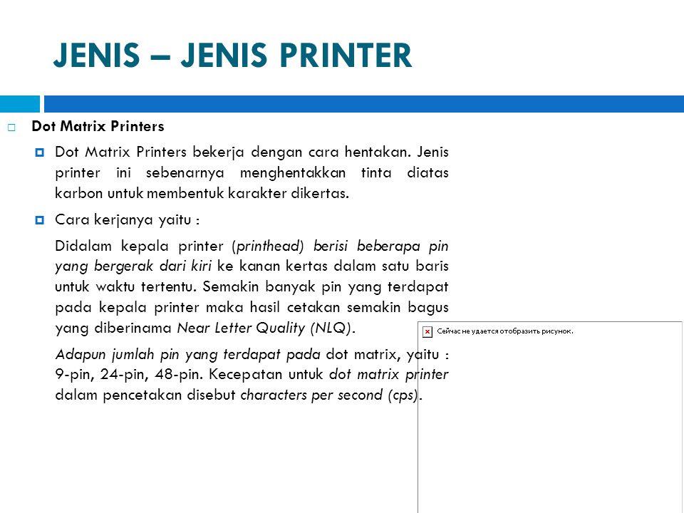 JENIS – JENIS PRINTER  Dot Matrix Printers  Dot Matrix Printers bekerja dengan cara hentakan. Jenis printer ini sebenarnya menghentakkan tinta diata