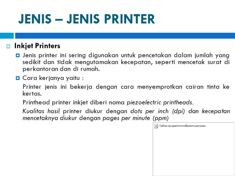 JENIS – JENIS PRINTER  Inkjet Printers  Jenis printer ini sering digunakan untuk pencetakan dalam jumlah yang sedikit dan tidak mengutamakan kecepat