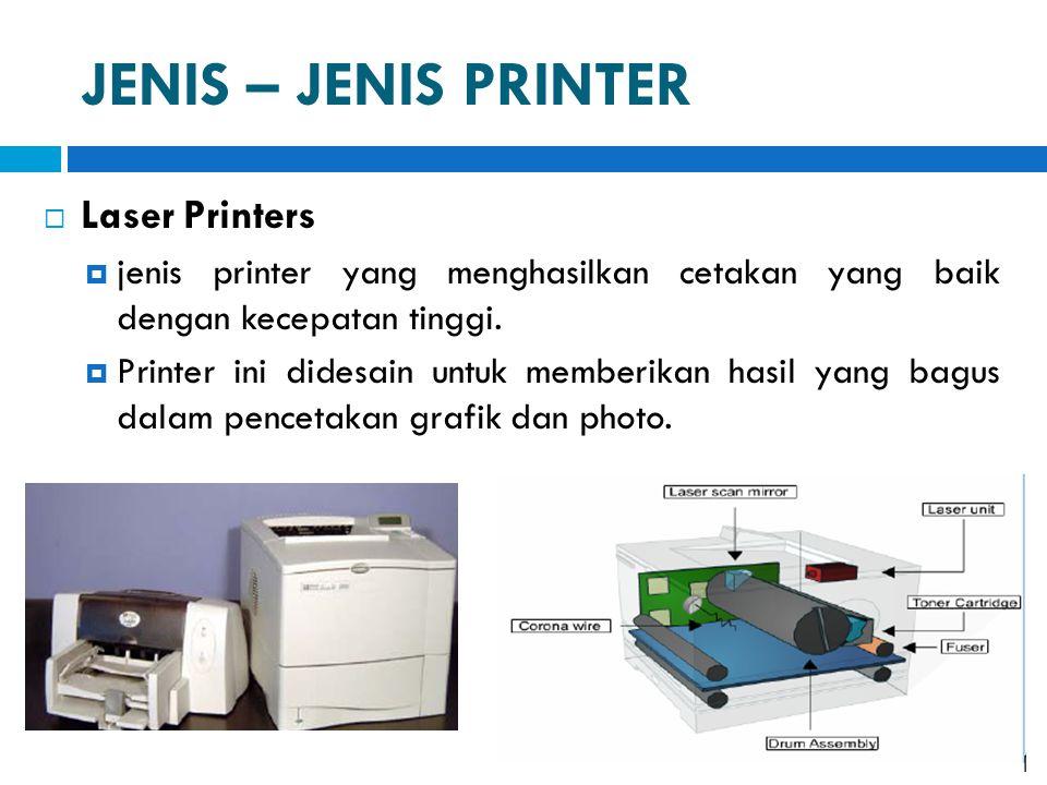 JENIS – JENIS PRINTER  Laser Printers  jenis printer yang menghasilkan cetakan yang baik dengan kecepatan tinggi.  Printer ini didesain untuk membe
