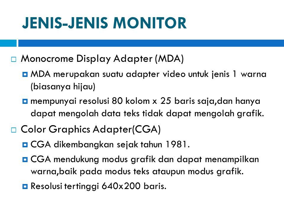 JENIS-JENIS MONITOR  Monocrome Display Adapter (MDA)  MDA merupakan suatu adapter video untuk jenis 1 warna (biasanya hijau)  mempunyai resolusi 80