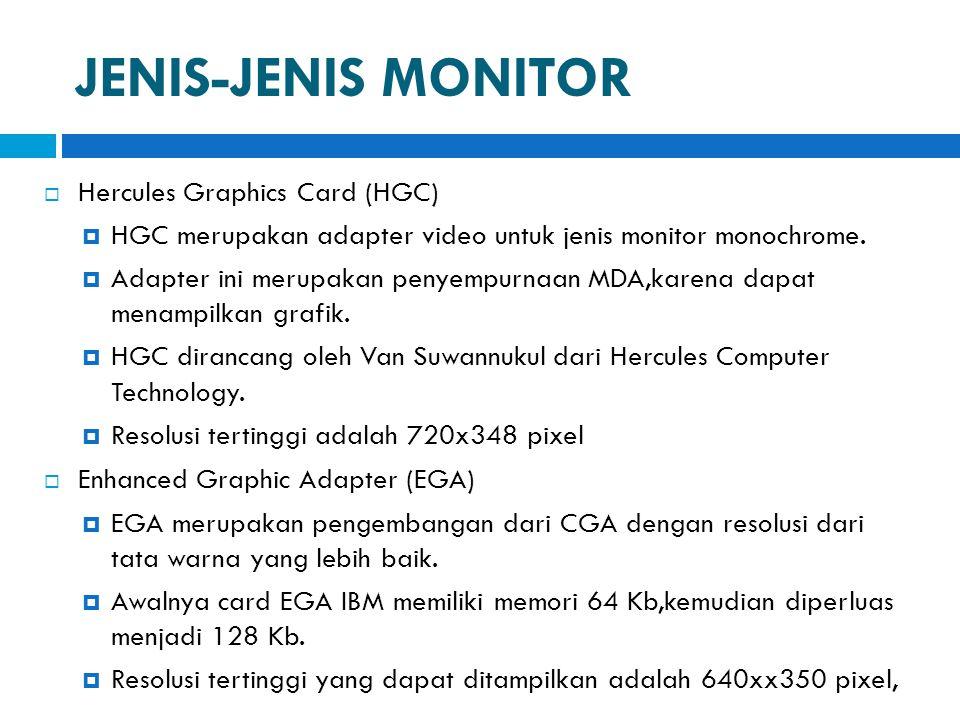 JENIS-JENIS MONITOR  Hercules Graphics Card (HGC)  HGC merupakan adapter video untuk jenis monitor monochrome.  Adapter ini merupakan penyempurnaan