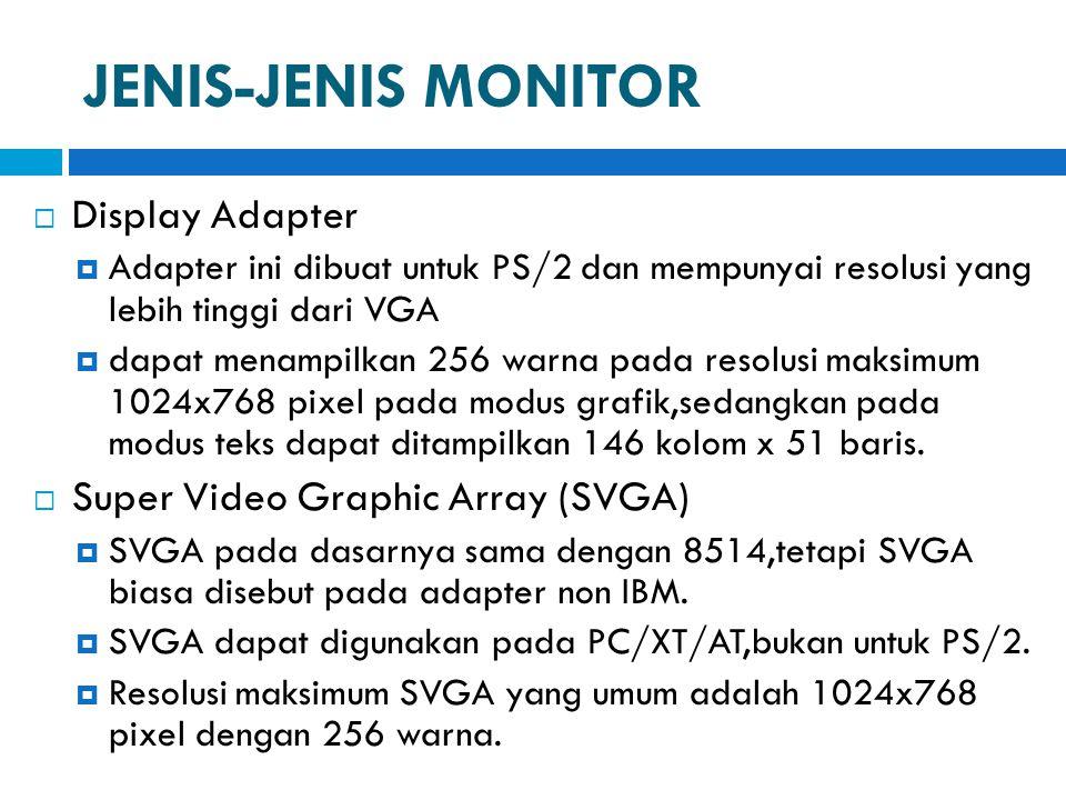 JENIS-JENIS MONITOR  Display Adapter  Adapter ini dibuat untuk PS/2 dan mempunyai resolusi yang lebih tinggi dari VGA  dapat menampilkan 256 warna