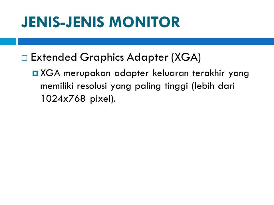JENIS-JENIS MONITOR  Extended Graphics Adapter (XGA)  XGA merupakan adapter keluaran terakhir yang memiliki resolusi yang paling tinggi (lebih dari