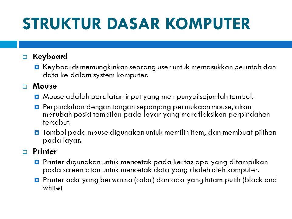 STRUKTUR DASAR KOMPUTER  Keyboard  Keyboards memungkinkan seorang user untuk memasukkan perintah dan data ke dalam system komputer.  Mouse  Mouse