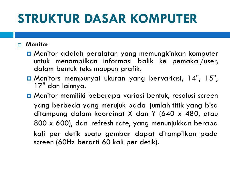 STRUKTUR DASAR KOMPUTER  Monitor  Monitor adalah peralatan yang memungkinkan komputer untuk menampilkan informasi balik ke pemakai/user, dalam bentu