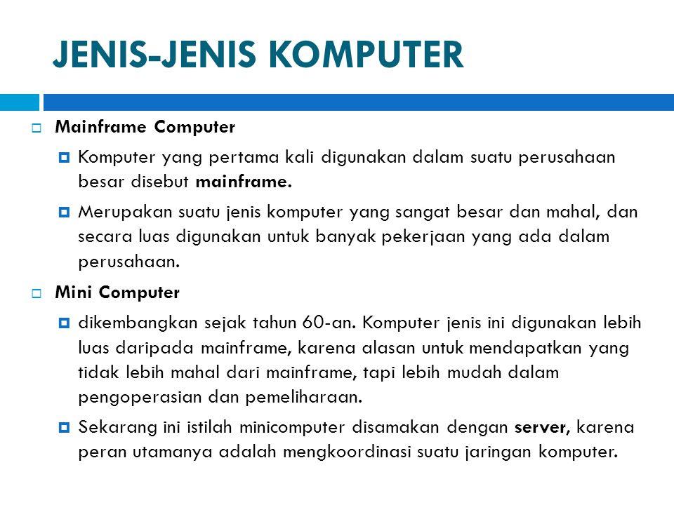 JENIS-JENIS KOMPUTER  Mainframe Computer  Komputer yang pertama kali digunakan dalam suatu perusahaan besar disebut mainframe.  Merupakan suatu jen