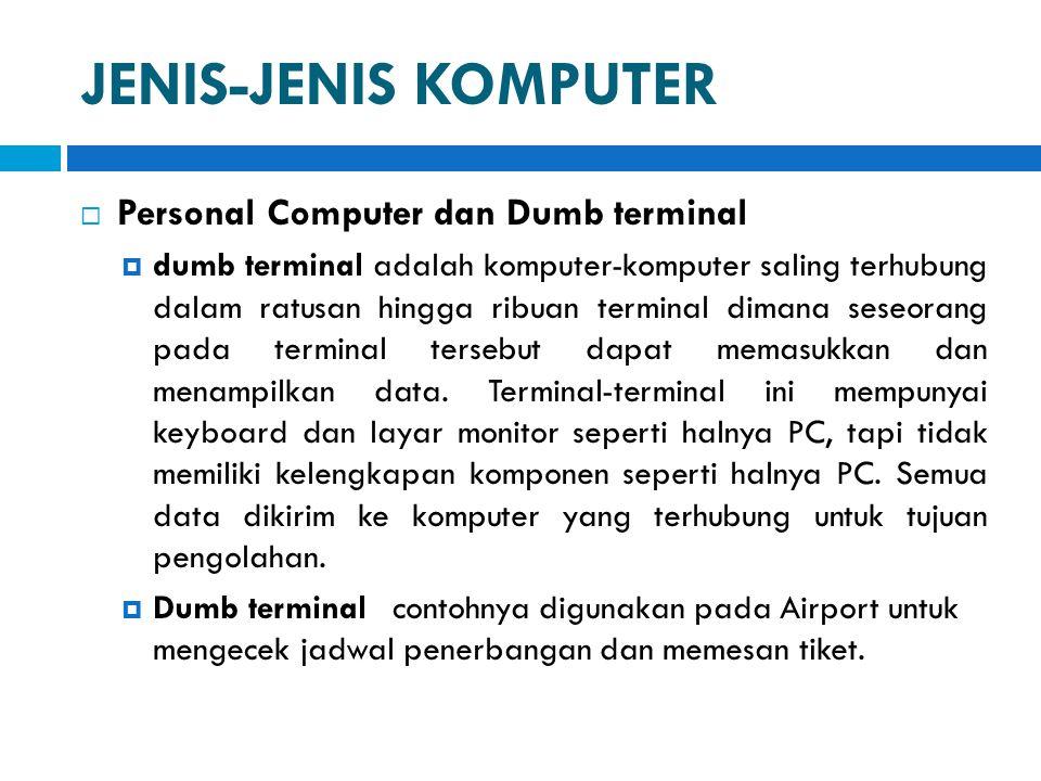 JENIS-JENIS KOMPUTER  Personal Computer dan Dumb terminal  dumb terminal adalah komputer-komputer saling terhubung dalam ratusan hingga ribuan termi
