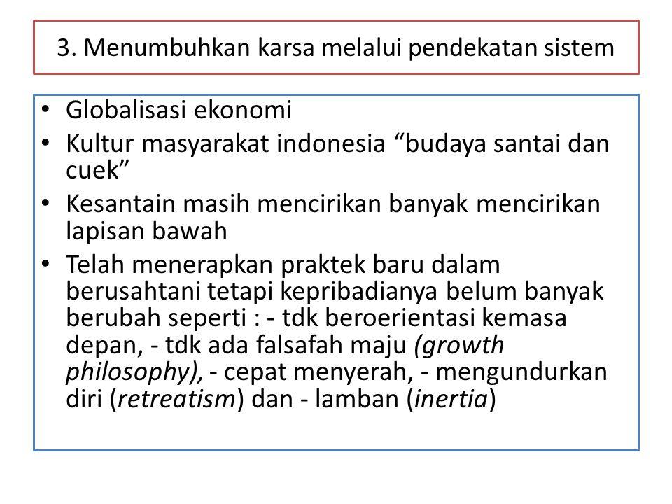 """3. Menumbuhkan karsa melalui pendekatan sistem • Globalisasi ekonomi • Kultur masyarakat indonesia """"budaya santai dan cuek"""" • Kesantain masih mencirik"""
