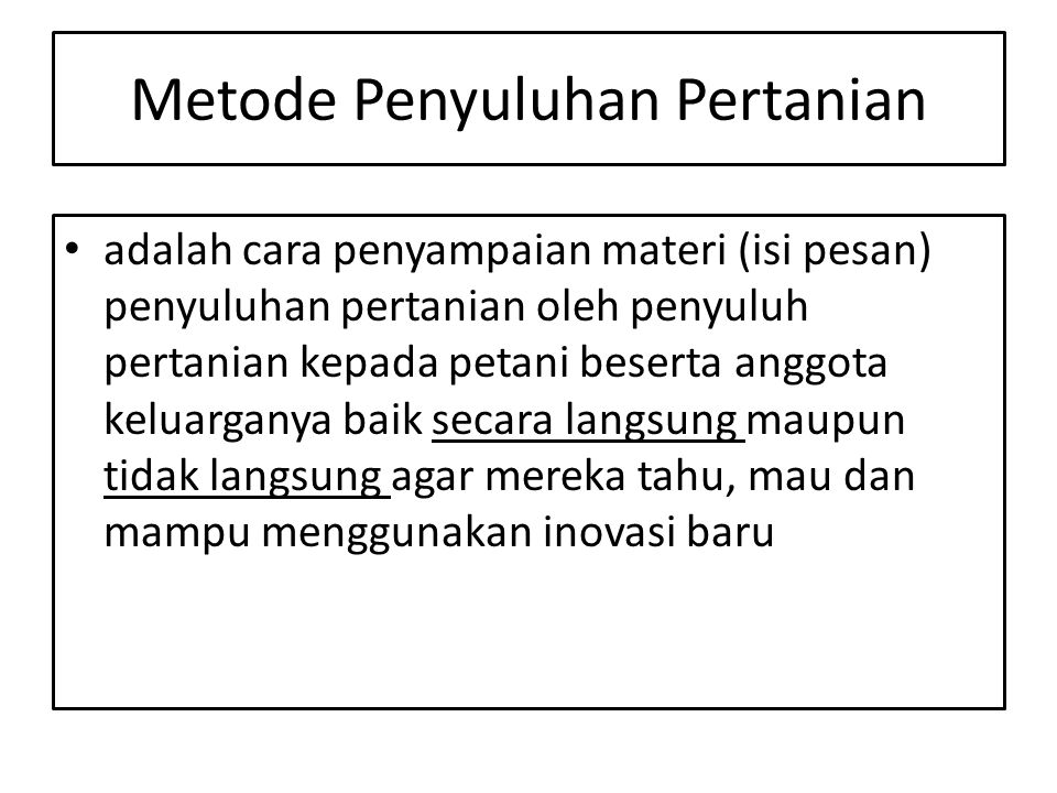 Pengembangan Metode Penyuluhan Pertanian 1.Pengembangan kegiatan pembelajaran 2.Pengembangan keefektifan metode 3.Khusus di Indonesia Herman Suwardi menyarakan upaya ketiga ----- Menumbuhkan karsa melalui pendekatan sistem dan aktor