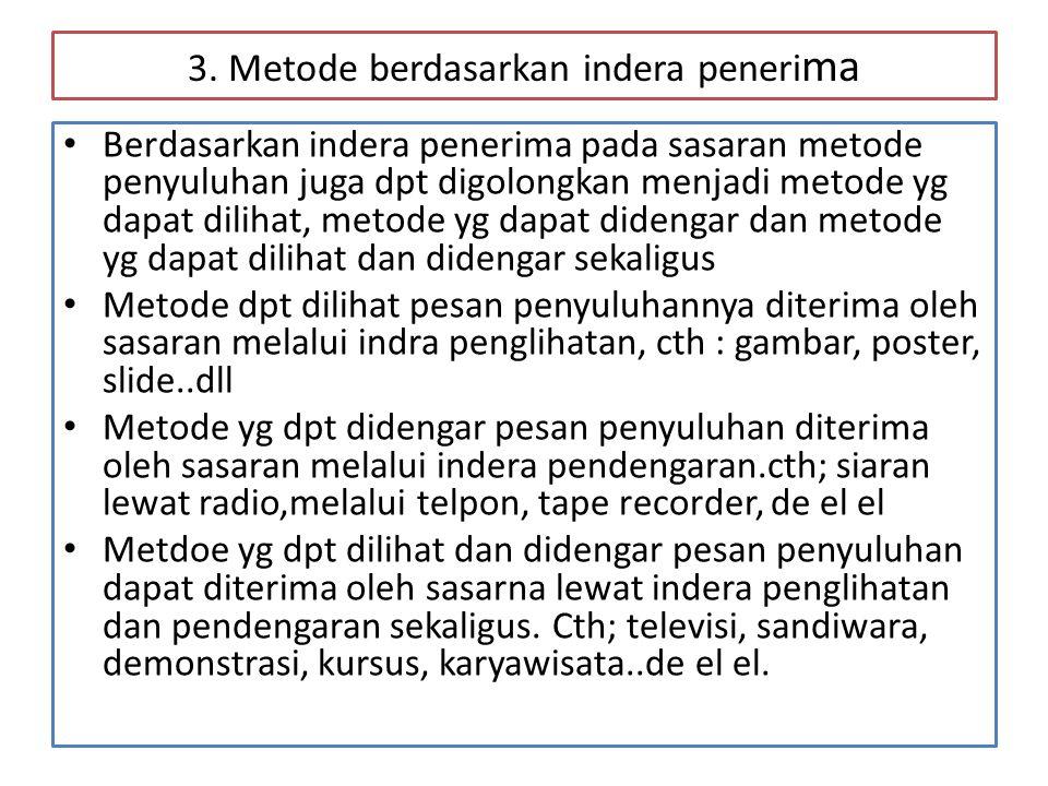 3. Metode berdasarkan indera peneri ma • Berdasarkan indera penerima pada sasaran metode penyuluhan juga dpt digolongkan menjadi metode yg dapat dilih