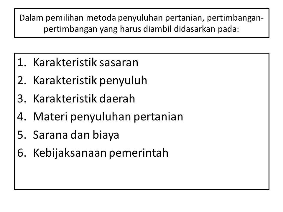 Dalam pemilihan metoda penyuluhan pertanian, pertimbangan- pertimbangan yang harus diambil didasarkan pada: 1.Karakteristik sasaran 2.Karakteristik pe