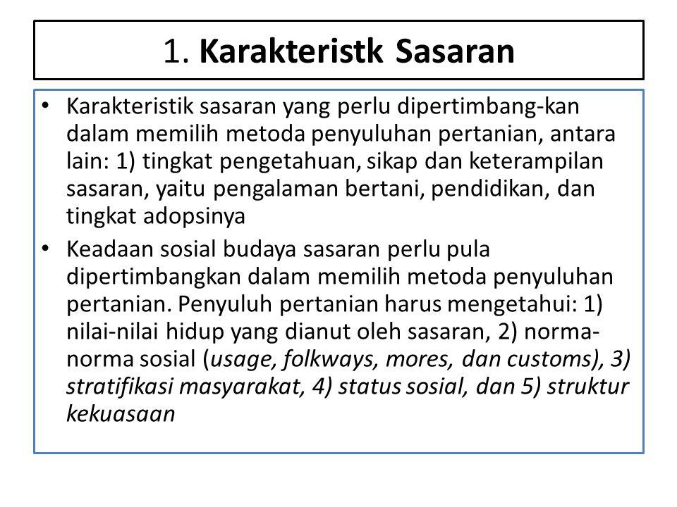 1. Karakteristk Sasaran • Karakteristik sasaran yang perlu dipertimbang-kan dalam memilih metoda penyuluhan pertanian, antara lain: 1) tingkat pengeta