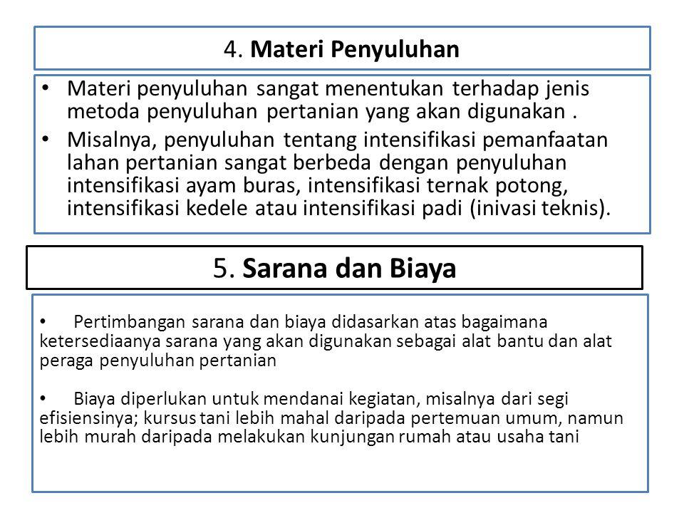4. Materi Penyuluhan • Materi penyuluhan sangat menentukan terhadap jenis metoda penyuluhan pertanian yang akan digunakan. • Misalnya, penyuluhan tent