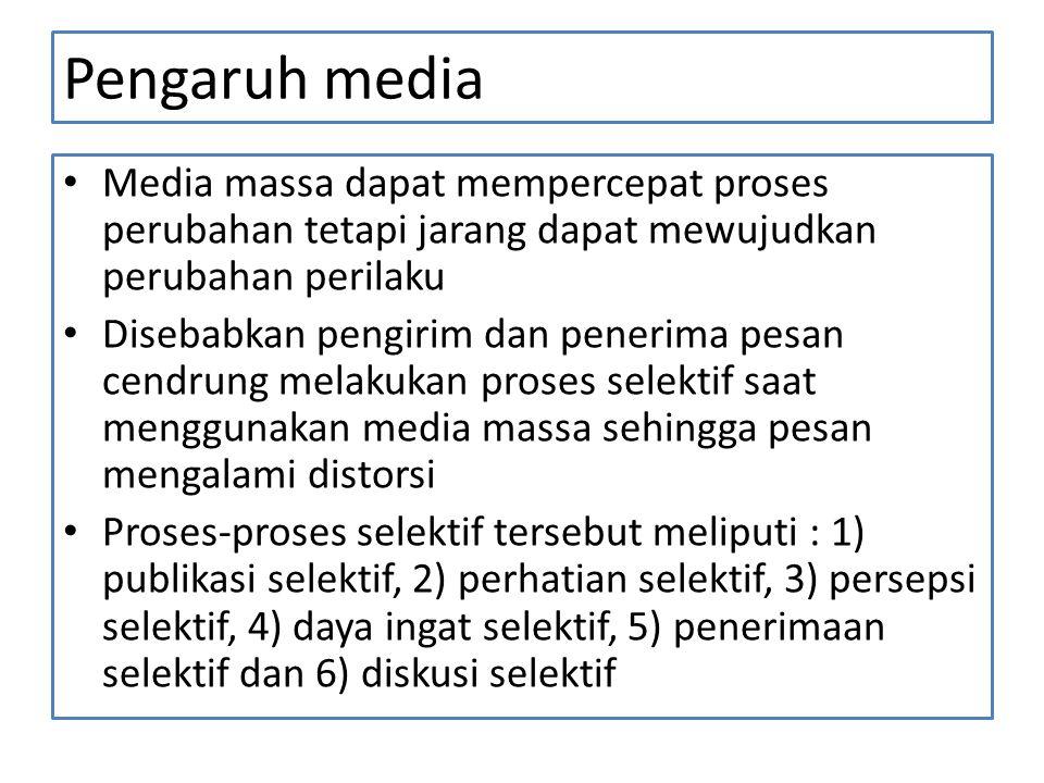 Pengaruh media • Media massa dapat mempercepat proses perubahan tetapi jarang dapat mewujudkan perubahan perilaku • Disebabkan pengirim dan penerima p