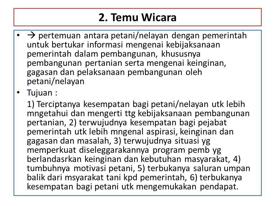 2. Temu Wicara •  pertemuan antara petani/nelayan dengan pemerintah untuk bertukar informasi mengenai kebijaksanaan pemerintah dalam pembangunan, khu