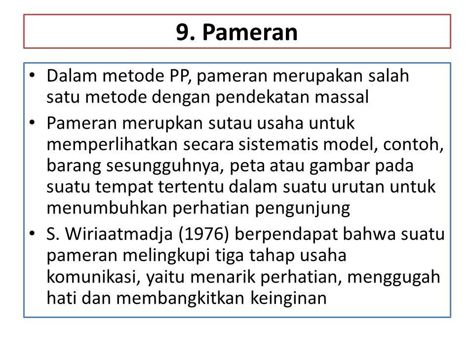 9. Pameran • Dalam metode PP, pameran merupakan salah satu metode dengan pendekatan massal • Pameran merupkan sutau usaha untuk memperlihatkan secara