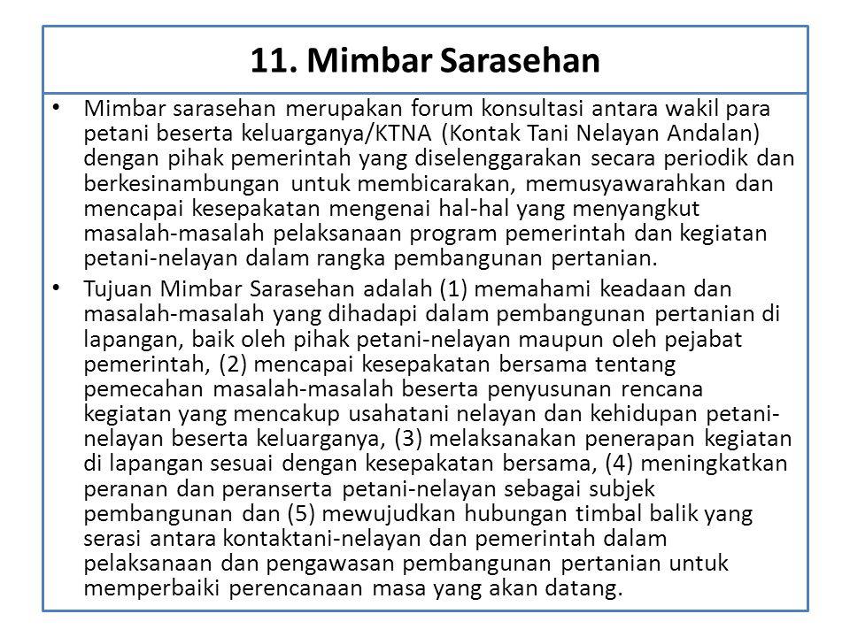 11. Mimbar Sarasehan • Mimbar sarasehan merupakan forum konsultasi antara wakil para petani beserta keluarganya/KTNA (Kontak Tani Nelayan Andalan) den