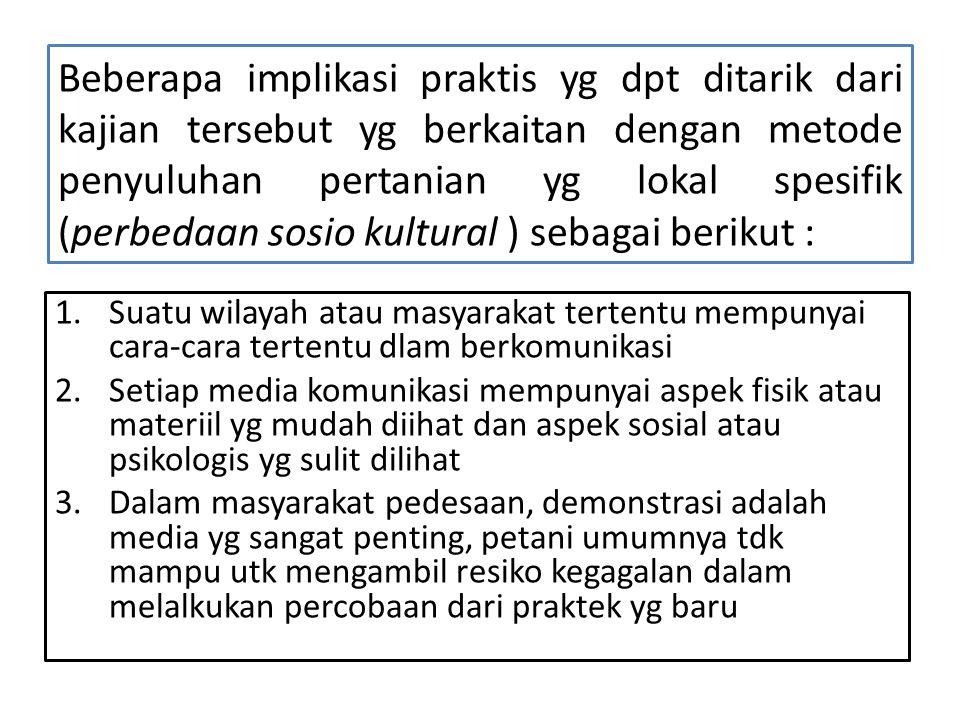 Beberapa implikasi praktis yg dpt ditarik dari kajian tersebut yg berkaitan dengan metode penyuluhan pertanian yg lokal spesifik (perbedaan sosio kult