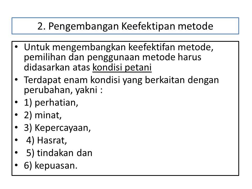 2. Pengembangan Keefektipan metode • Untuk mengembangkan keefektifan metode, pemilihan dan penggunaan metode harus didasarkan atas kondisi petani • Te