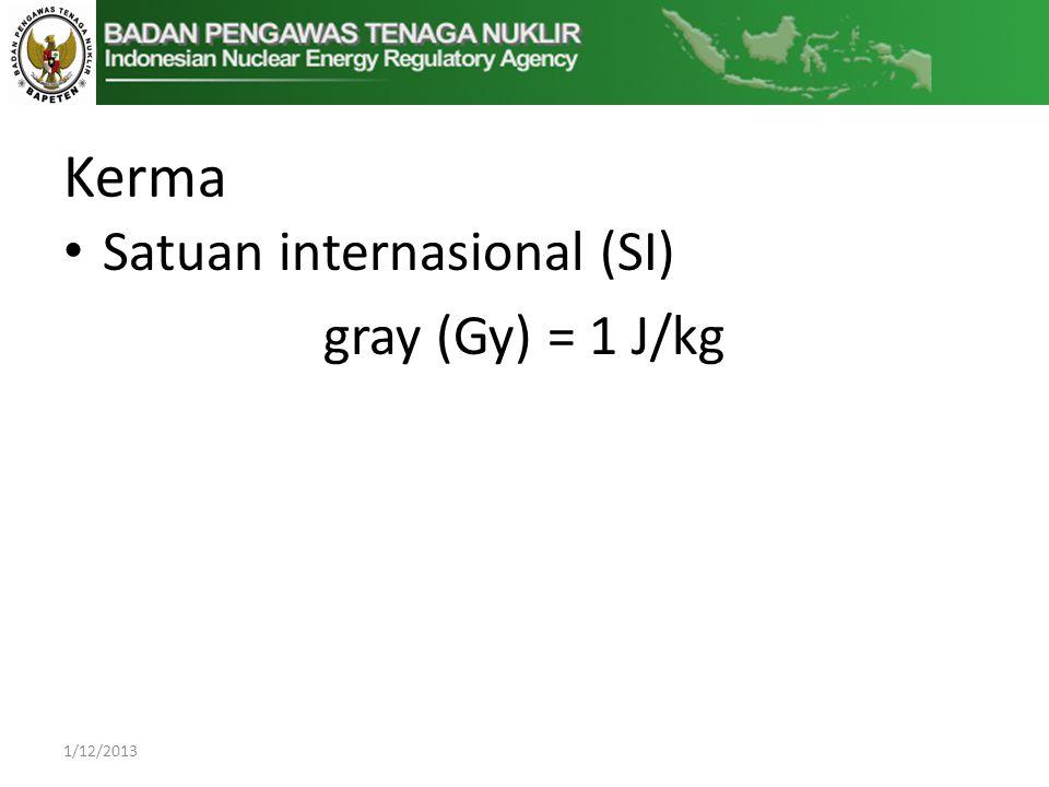 Kerma • Satuan internasional (SI) gray (Gy) = 1 J/kg 1/12/2013